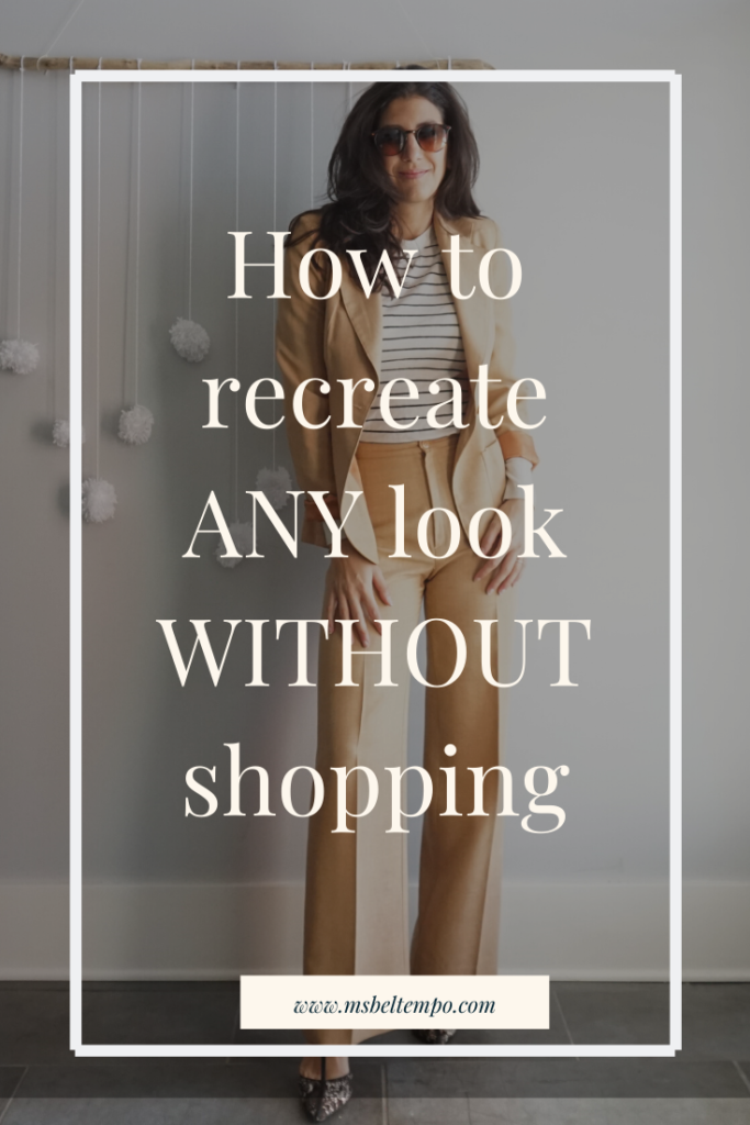 slow fashion, how to recreate any look without shopping, shop your closet, steal her style, get the look without shopipng, how to shop your closet, how to shop your wardrobe, capsule closet, minimalism,